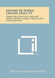 History of North Central Ohio, V3: Embracing Richland, Ashland, W 9781258669607