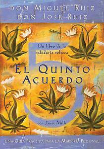 El Quinto Acuerdo: Una Guia Practica Para la Maestria Personal by Don Jose...