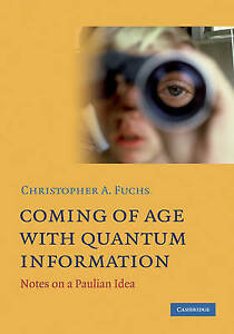 Coming of Age With Quantum Information: Notes on a Paulian Idea, Fuchs, Christop