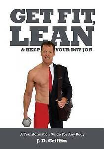 Get Fit Lean Keep Your Day Job Transformation Guide for by Griffin J D