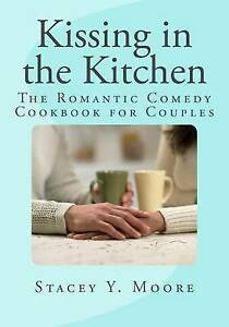 Kissing in Kitchen Romantic Comedy Cookbook for Couples by Moore MS Stacey y