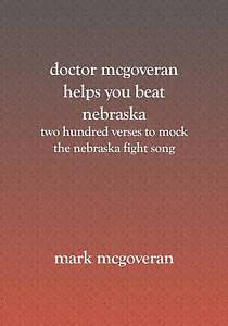 Doctor McGoveran helps you beat Nebraska: Two hundred verses to mock the nebrask