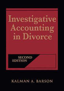 Investigative Accounting in Divorce, Kalman A. Barson