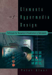 Elements of Hypermedia Design: Techniques for Navigation & Visualization in Cyb
