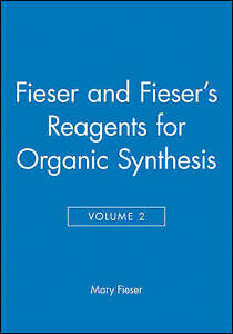 Fieser and Fieser′s Reagents for Organic Synthesis, Volume 2, Mary Fieser