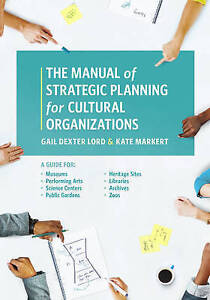 The Manual of Strategic Planning for Cultural Organizations: A Guide for...