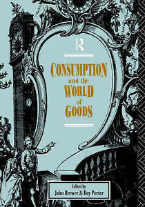 Consumption and the World of Goods (Consumption & Culture in 17th &-ExLibrary