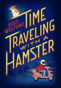 Time Traveling with a Hamster By Welford, Ross -Hcover