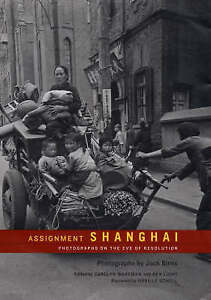 Assignment: Shanghai – Photographs on the Eve of the Revolution, Jack Birn