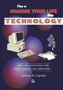 How to Change Your Life with Technology, Anthony Capstick