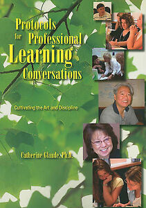 Protocols for Professional Learning Conversations: Cultivating the Art and...