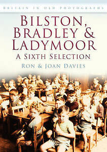 Bilston, Bradley and Ladymoor: A Sixth Selection by Joan Davies, Ron Davies...