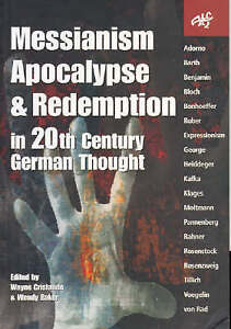 Messianism, Apocalypse and Redemption in 20th Century German Thought by...