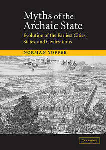 Myths of the Archaic State: Evolution of the Earliest Cities, States, and Civili