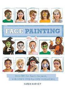 Face Painting Over 30 Faces Paint Simple Step-By-Step I by Harvey Karen