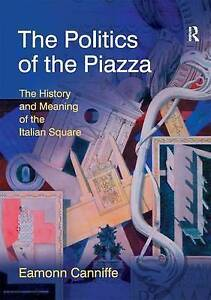 The Politics of the Piazza: The History and Meaning of the Italian Square by...