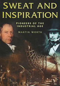 SWEAT AND INSPIRATION: PIONEERS OF THE INDUSTRIAL AGE.