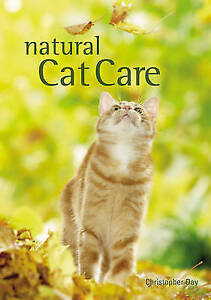 Natural Cat Care The alternative way to care for your pet Christopher Day Dr - Hereford, United Kingdom - Natural Cat Care The alternative way to care for your pet Christopher Day Dr - Hereford, United Kingdom