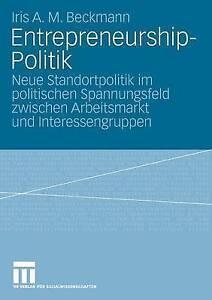 Entrepreneurship-Politik: Neue Standortpolitik Im Politischen Spannungsfeld...