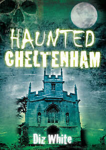 Haunted Cheltenham by Diz White (Paperback, 2010)