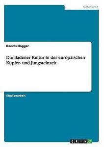 Die Badener Kultur in Der Europaischen Kupfer- Und Jungsteinzeit by Hogger Denni