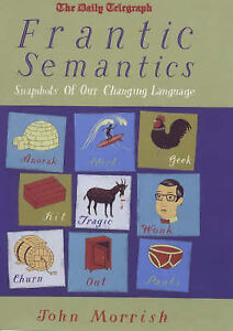 Frantic Semantics: Snapshots of Our Changing Language, Morrish, John