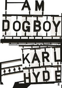 NEW I Am Dogboy: The Underworld Diaries by Karl Hyde