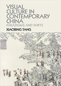 Visual Culture in Contemporary China Paradigms and Shifts