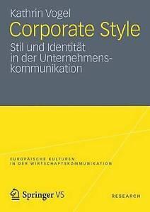 Corporate Style: Stil Und Identitat in Der Unternehmenskommunikation by...