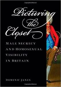 Picturing the Closet Male Secrecy and Homosexual Visibility in Britain