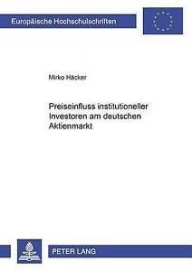 Preiseinfluss Institutioneller Investoren Am Deutschen Aktienmarkt by Mirko...