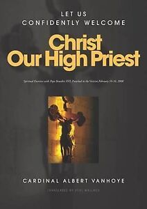 """Christ Our High Priest: Spiritual Exercises with Pope Benedict XVI"" Vanhoye"