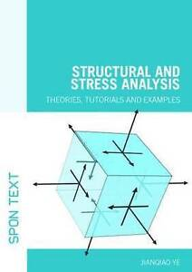 Structural and Stress Analysis: Theories, Tutorials and Examples by Jianqiao Ye