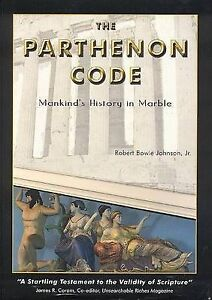 NEW The Parthenon Code: Mankind's History in Marble by Robert Bowie Johnson Jr.