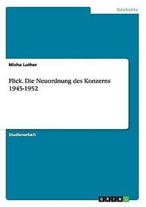 Flick. Die Neuordnung Des Konzerns 1945-1952 by Luther, Micha -Paperback