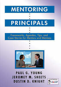 Mentoring Principals: Frameworks, Agendas, Tips, and Case Stories for-ExLibrary