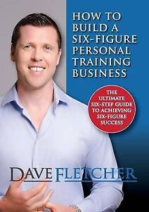 NEW How to Build a Six-Figure Personal Training Business by Dave Fletcher