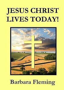 NEW Jesus Christ Lives Today! by Barbara Fleming