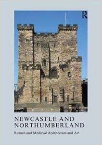 Newcastle and Northumberland Roman and Medieval Architecture and Art