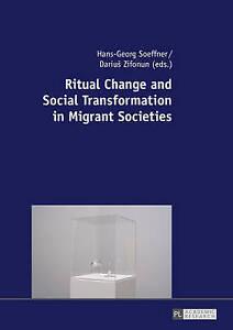 Ritual Change and Social Transformation in Migrant Societies, Hans-Georg Soeffne