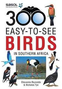 300 Easy-to-See Birds in Southern Africa by Chevonne Reynolds, Nicholas Tye...