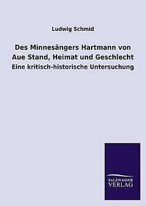 Des Minnesangers Hartmann Von Aue Stand, Heimat Und Geschlecht by