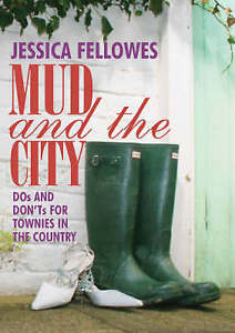 Very Good, Mud and the City: Dos and Don'ts for Townies in the Country, Jessica