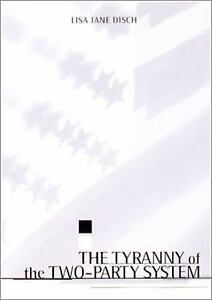 The-Tyranny-of-the-Two-Party-System-by-Disch-Lisa-J