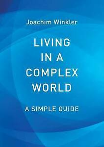 Living-in-a-Complex-World-A-Simple-Guide-by-Joachim-Winkler-Paperback-2015