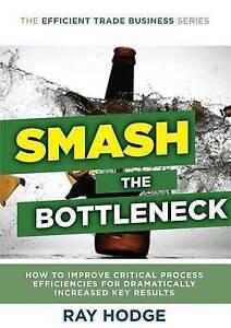 Smash Bottleneck How Improve Critical Process Efficiencie by Hodge Raymond James