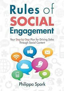 Rules Social Engagement Your Step-By-Step Plan for Driving Sa by Spork Philippa