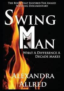 Swingman: What a Difference a Decade Makes by Allred, Alexandra -Paperback
