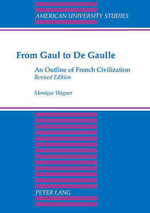 From Gaul To De Gaulle Wagner  Monique 9780820422770