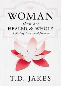 Woman, Thou Art Healed and Whole: A 90 Day Devotional Journey by Jakes, T. D.